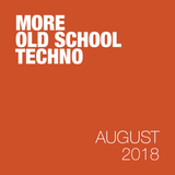 More old school Techno - August 2018