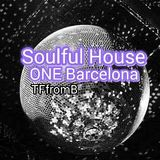 SOULFUL HOUSE ONE BCN by TFfB #382