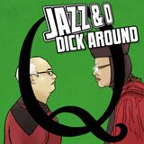 Jazz & O Dick Around - Q