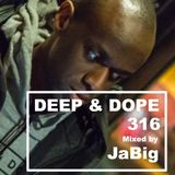 DEEP & DOPE 316 Mixed by JaBig