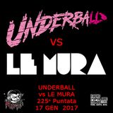 225 - Night Shift - UNDERBALL vs LE MURA - 17 GEN 2017