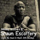 The Monkey Brothers feat. Shaun Escoffery - Losin' My Head (A MaxK: 2015 Bootleg)