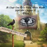 "Jk Lloyd Live @Le Fairy ""White World"" - 21.10.2011. Chapter II : @kira"
