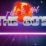 This Is Not The 80's... 22.10.16