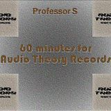 Professor S - 60 minutes for Audio Theory Records