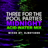 Three for the Pool Parties (Midnight Acid Water Mix)