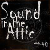 Sound in the Attic #40