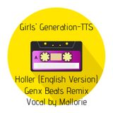 Girl's Generation-TTS - Holler English Version (Genx Beats Remix - Vocal by Mallorie)