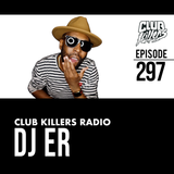 Club Killers Radio 297 - DJ ER