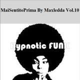 MaiSentitoPrima By MaxLedda Vol.10 - Hypnotic FUNK
