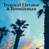 Tropical Elevator & Roosticman 58 - 2016