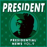 Presidential News Vol.9