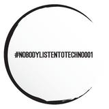 #NOBODYLISTENTOTECHNO001