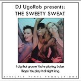 DJ UgoRob presents: The Sweety Sweat - I dig that groove You're playing, Babe.