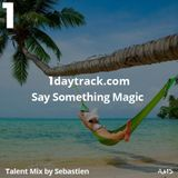Talent Mix #14 | Sebastien - Say Something Magic | 1daytrack.com