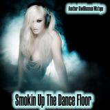 Smokin Up The Dance Floor