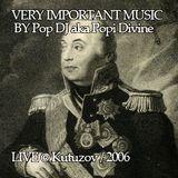 VERY IMPORTANT MUSIC BY Pop DJ aka Popi Divine / LIVE@Kutuzov / 2006
