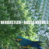 BASSA NUEVA vol.2 - DERBASTLER Mix 2015 - Tropical Bass New Cumbia Digital Folklore EthnoTronica
