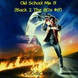 Old School Mix 13 (Back2 The 80's # 8) 805djclear