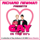 Richard Newman Presents GAY In The 80's