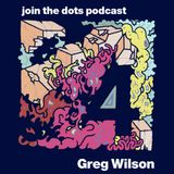 Join The Dots #4 // Greg Wilson