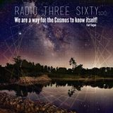 Radio Three Sixty show 100: We are a way for the Cosmos to know itself!