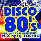 Disco 80's Boogie The Dance Mash Up  Mix By Toshio Hashimoto