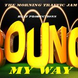 The Morning Traffic Jam (Bounce My Way)