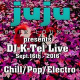 JuJu Hair Lounge presents DJ K-Tel live 20160916 Chill Pop Electro