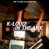 K-loud - In The Mix (VIDEO link in description)