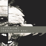 CRACHCAST #036 feat. ULCERIUM