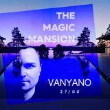 Vanyano - The Magic Mansion Mix 27-08-2016
