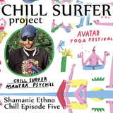 Chill Surfer - Shamanic Ethno Chill Episode Five - Mantra PsyChill @ Avatar Yoga Festival 2018