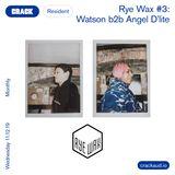 Rye Wax #3: Watson b2b Angel D'lite
