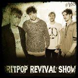 Britpop Revival Show #165 3rd August 2016