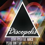 Official Nancie & Steve Fryer - Please Don't Say (Dirty Freek Remix) [Discopolis Records]