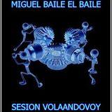 MIGUEL BAILE EL BAILE - 30 SESION VOLAANDOVOY