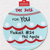Podcast #24 - Dec 2012 - Phil Agosta
