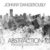 Johnny Dangerously - Abstraction (Intelligent Electro Mix)