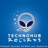 Techno Hub Records Podcast - Episode #2 with Luix Spectrum