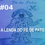 A Lenda do Pé De Pato #04