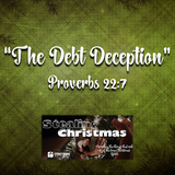 "STEALING CHRISTMAS- ""The Debt Deception"" Proverbs 22:7"