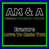Erasure - Love To Hate You (AM&A Original Bruce Forest Mix)