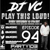 DJ VC - Play This Loud! Episode 94 (Party 103)