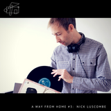 A Way From Home #3: Nick Luscombe
