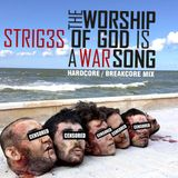 STRiG3S - The Worship Of God Is A War Song