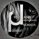 Dark Underground Podcast 016 - Nokken