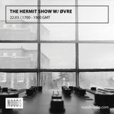 The Hermit Show w/ Øvre: 22-03-17