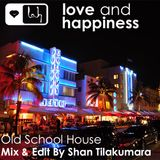 Love and Happiness Present - Old School House - South Beach Miami - Mix and Edit by Shan Tilakumara