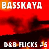 Basskaya - Drum & Bass Flicks #5